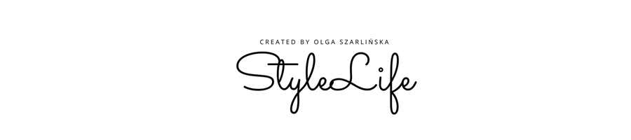 Stylelife.com.pl – style, fashion, life & daily moments by Olga Szarlińska